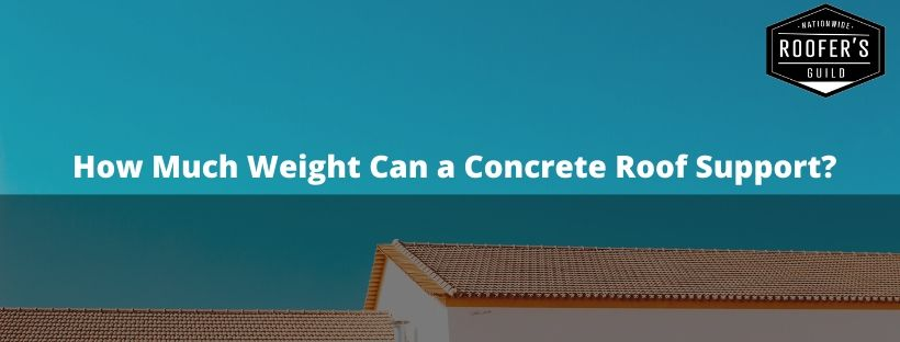 How Much Weight Can a Concrete Roof Support Cover